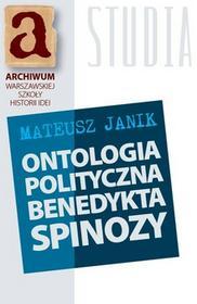 Centrum Badań nad Zagładą Żydów Ontologia polityczna Benedykta Spinozy - Janik Mateusz