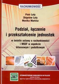 Luty Piotr, Luty Zbigniew, Markisz Monika Podział, łączenie i przekształcenie jednostek w świetle ustawy o rachunkowości i mssf w aspekcie bilansowym i podatkowym - mamy na stanie, wyślemy...