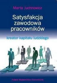 Satysfakcja zawodowa pracowników - kreator kapitału ludzkiego - MARTA JUCHNOWICZ