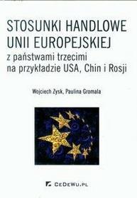 Stosunki handlowe Unii Europejskiej z państwami trzecimi na przykładzie USA Chin i Rosji - Wojciech Zysk, Paulina Gromala