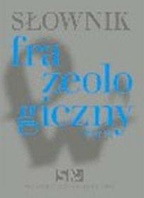 Słownik frazeologiczny PWN - Praca zbiorowa