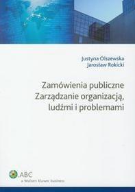 Olszewska Justyna,  Rokicki Jarosław Zamówienia publiczne Zarządzanie organizacją ludźmi i problemami