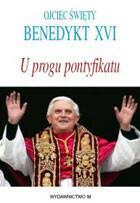 Ojciec Święty Benedykt XVI U progu pontyfikatu XVI Benedykt