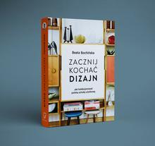 Marginesy Zacznij kochać dizajn. Jak kolekcjonować polską sztukę użytkową - Beata Bochińska