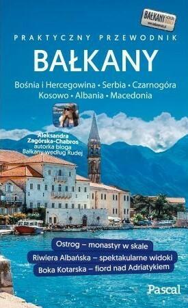 Pascal Bałkany. Czarnogóra Bośnia i Hercegowina Serbia Macedonia Kosowo Albania. Przewodnik Pascala - Aleksandra Zagórska-Chabros