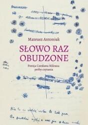 Księgarnia Akademicka Słowo raz obudzone Poezja Czesława Miłosza próby czytania - Antoniuk Mateusz