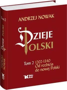 Biały Kruk Od rozbicia do nowej Polski. 1202-1340. Dzieje Polski - Andrzej Nowak