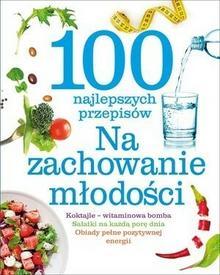 Olesiejuk Sp. z o.o. 100 najlepszych przepisów Na zachowanie młodości - Praca zbiorowa