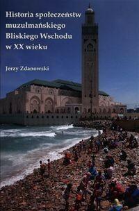 Askon Historia społeczeństw muzułmańskiego Bliskiego Wschodu w XX wieku - Jerzy Zdanowski
