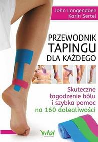 Vital Przewodnik tapingu dla każdego. Skuteczne łagodzenie bólu i szybka pomoc na 160 dolegliwości - JOHN LANGENDOEN