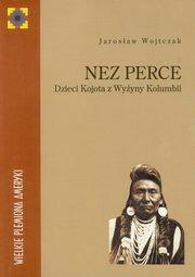 TIPI Nez Perce. Dzieci Kojota z Wyżyny Kolumbii WOJTCZAK JAROSŁAW