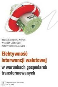 Efektywność interwencji walutowej w warunkach gospodarek transformowanych - Gawrńska-Nowak Bogna, Wojciech Grabowski, Rzentarzewska Katarzyna