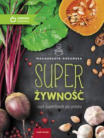 SUPER ŻYWNOŚĆ CZYLI SUPERFOODS PO POLSKU Małgorzata Różańska