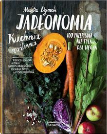 Dwie siostry Jadłonomia. Kuchnia roślinna. 100 przepisów nie tylko dla wegan.Wyd. 2 - Marta Dymek