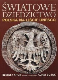Biały KrukAdam Bujak Światowe Dziedzictwo. Polska na liście UNESCO