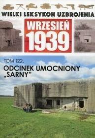 """Wielki Leksykon Uzbrojenia Wrzesień 1939 Tom 122 Odcinek umocniony \""""Sarny"""""""