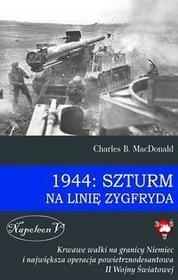 Napoleon V MacDonald Charles B. 1944: Szturm na Linię Zygfryda
