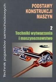 Podstawy konstrukcji maszyn. Część 2. Techniki wytwarzania i maszynoznawstwo - Praca zbiorowa