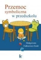Przemoc symboliczna w przedszkolu Małgorzata Falkiewicz-Szult