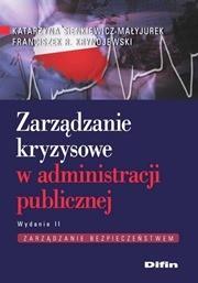 Difin Katarzyna Sienkiewicz-Małyjurek, Franciszek Krynojewski Zarządzanie kryzysowe w administracji publicznej. Wydanie 2