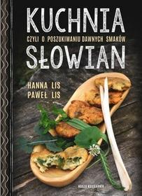 Nasza Księgarnia Hanna Lis, Paweł Lis Kuchnia Słowian, czyli o poszukiwaniu dawnych smaków