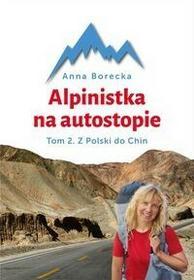Bernardinum Alpinistka na autostopie. Z Polski do Chin - ANNA BORECKA