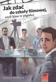 Wojciech Marzec Jak zdać do szkoły filmowej - TOMASZ KIEŁBASA