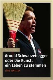 Steiner (Franz) Arnold Schwarzenegger oder Die Kunst, ein Leben zu stemmen