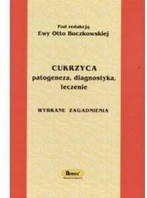 Borgis Cukrzyca. Patogeneza, diagnostyka, leczenie Ewa Otto-Buczkowska