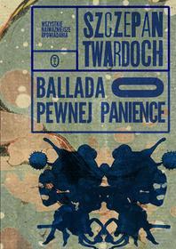 Ballada o pewnej panience Szczepan Twardoch