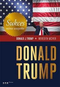 Sukces mimo wszystko. Donald Trump - Donald J. Trump
