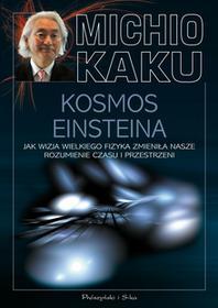 Michio Kaku Kosmos Einsteina Jak wizja wielkiego fizyka zmieniła nasze rozumienie czasu i przestrzeni e-book)