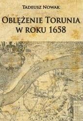 Napoleon V Oblężenie Torunia w roku 1658 - Tadeusz Nowak
