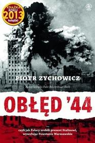 Obłęd '44. Czyli jak Polacy zrobili prezent Stalinowi, wywołując Powstanie Warszawskie