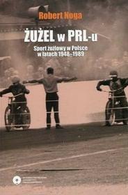 Żużel w PRL-u Sport żużlowy w Polsce w latach 1948-1989 - Noga Robert