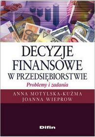 Decyzje finansowe w przedsiębiorstwie problemy i zadania - dostępny od ręki, wysyłka od 2,99