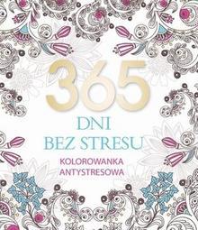 Olesiejuk Sp. z o.o. 365 dni bez stresu Kolorowanka antystresowa - Elżbieta Adamska