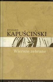 Dzieła wybrane Ryszarda Kapuścińskiego. Tom 10. Wiersze zebrane - Ryszard Kapuściński
