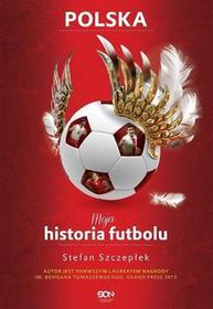 Sine Qua Non Stefan Szczepłek Moja historia futbolu. Tom 2. Polska