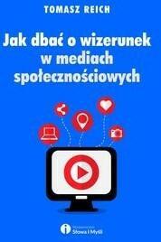 Słowa i Myśli Jak dbać o wizerunek w mediach społecznościowych - Reich Tomasz