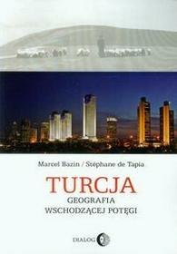Dialog Turcja Geografia wschodzącej potęgi - Bazin Marcel, de Tapia Stephane