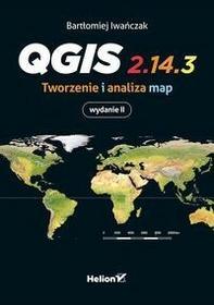 Helion Bartłomiej Iwańczak QGis. Tworzenie i analiza map. Wydanie 2