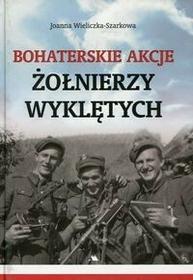 Wydawnictwo AA Bohaterskie akcje Żołnierzy Wyklętych - Joanna Wieliczka-Szarkowa