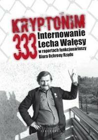 Kryptonim 333. Internowanie Lecha Wałęsy w raportach funkcjonariuszy Biura Ochrony Rządu - Tomasz Kozłowski, Grzegorz Majchrzak