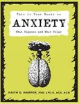 Faith G. Harper This Is Your Brain On Anxiety