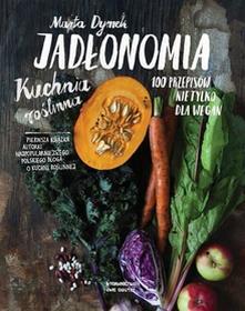Jadłonomia. Kuchnia roślinna. 100 przepisów nie tylko dla wegan - Marta Dymek