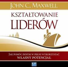 Kształtowanie liderów John C Maxwell MP3)