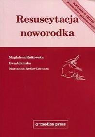 Alfa-Medica Press Magdalena Rutkowska, Ewa Adamska, Marzanna Reśko-Zachara Resuscytacja noworodka