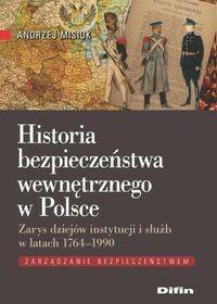 Difin Historia bezpieczeństwa wewnętrznego w Polsce. Zarys dziejów instytucji i służb w latach 1764-1990 - Andrzej Misiuk