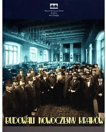 Muzeum Historyczne Miasta Krakowa praca zbiorowa Budowali nowoczesny Kraków. Żydzi w samorządzie miejskim